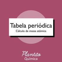 Tabela periódica massa atômica - Cálculo de massa atômica