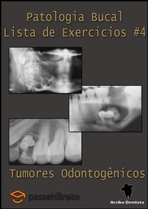 Tumores Odontogênicos - Patologia Bucal - Lista de Exercícios #4