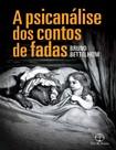 A Psicanalise Dos Contos De Fadas Bruno Bettelheim