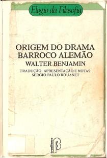 A ORIGEM DO DRAMA BARROCO ALEMÃO - VALTER BENJAMIN