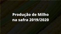 Produção de Milho safra 2019/2020