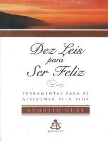 CURY, Augusto   Dez Leis Para Ser Feliz