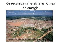Os recursos minerais e as fontes de energia