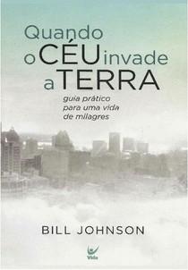 Quando o Céu Invade a Terra - Bill Johnson