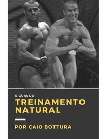 Natural Bodybuilding o Guia Completo De Treino   Caio Bottura