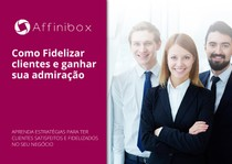 Affinibox   Como fidelizar clientes e ganhar a sua admiração revisado 13