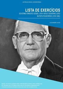 LISTA DE EXERCÍCIOS - GOVERNO GEISEL (1974-1979) E FIGUEIREDO (1979-1985)