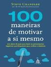 100 Maneiras de Motivar a si Me   Steve Chandler