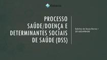 Processo Saúde-Doença e Determinantes Sociais de Saúde