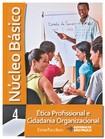 NÚCLEO BÁSICO VOL.4   ÉTICA PROFISSIONAL E CIDADANIA ORGANIZACIONAL