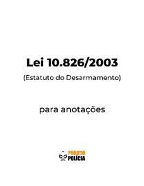 Lei 10.826-2003 formatada para anotações (atualizada jan/2021) - Lei 10826 Estatuto do Desarmamento