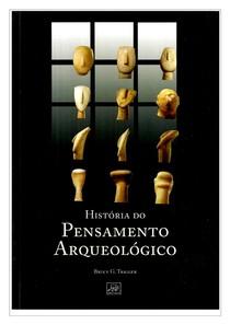 TRIGGER, Bruce - História do Pensamento Arqueológico