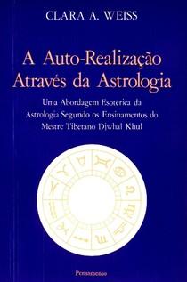 A Auto-Realização através da Astrologia - Clara A. Weiss