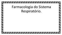 Farmacologia do Sistema Respiratório (1)