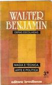 BENJAMIN, Walter. Obras Escolhidas, Vol. 1 - Magia e Técnica, Arte e Política