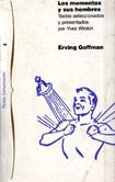 GOFFMAN, Erving, Los Momentos y sus Hombres