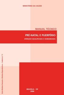 Pré-natal e Puerpério - atenção qualificada e humanizada- Manual técnico MS, 2006