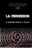 P. Castoriadis Aulagnier, J. Clavreul e outros   La perversion