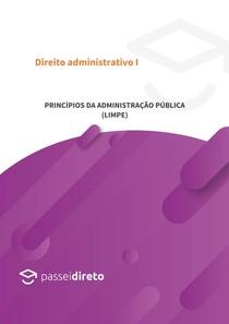 Princípios da administração pública (LIMPE): legalidade, impessoalidade, moralidade - Resumo