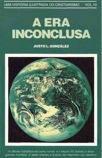 Uma história Ilustrada do Cristanismo   A Era Inconclusa   Justo L Gonzalez V 10