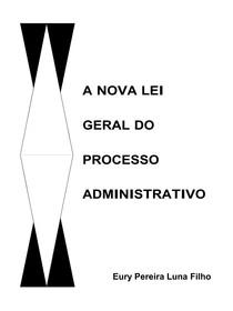 Eury Pereira Luna Filho - A Nova Lei Geral do Processo Administrativo