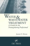 Water and Wastewater Treatment A Guide for the Nonengineering Professionals