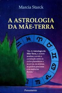 A Astrologia da Mãe -Terra - Marcia Starck