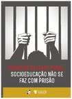 Redução da Maioridade Penal Socioeducação não se faz com prisão