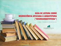 """Guia de Leitura Sobre Neurociência Aplicada à Arquitetura """"Neuroarquitetura"""""""
