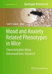 Mood and Anxiety - Related Phenotypes in Mice Characterization Using Behavioral Tests - Volume II - Todd D. Gould