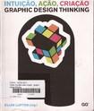 Intuição, Ação, Criação. Graphic Design Thinking    Ellen Lupton