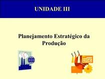 Slides da Unidade III - Planejamento Estratégico da Produção