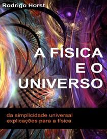 A Física e o Universo - Rodrigo Horst