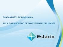 AULA 7 METABOLISMO DE CONSTITUINTES CELULARES