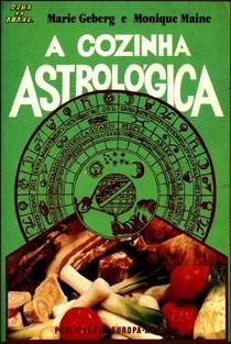 A Cozinha Astrológica - Marie Geberg & Monique Maine