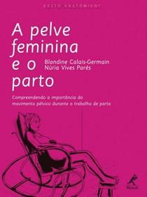 Livro A Pelve Feminina e o Parto Blandine Calais-Germain e Núria Vives Parés