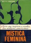 FRIEDAN B. Mística Feminina.O livro que inspirou a revolta das mulheres americanas.Vozes,1971
