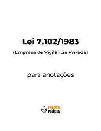 Lei 7.102-1983 formatada para anotações (atualizada jan/2021) - Lei 7102