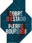 Sobre o Estado BOURDIEU Pierre