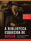 A Biblioteca Esquecida de Hitler - Timothy W. Ryback