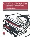O Livro e o Designer 2  como criar e produzir livros   Andrew Haslam
