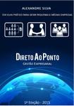 Livro Direto ao Ponto - Um Guia Prático Para Gestão de Pequenas e Médias Empresas