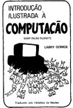 larry gonick - introdução ilustrada à computação - 252 páginas - português