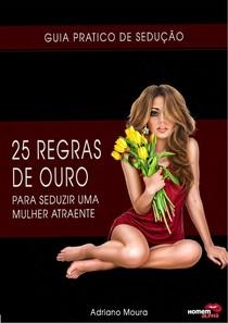 370824661-25-Regras-de-Ouro-Para-seduzir-Mulheres-2-0-pdf