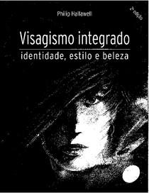 Visagismo Integrado - Identidade, Estilo e Beleza - Philip Hallawell