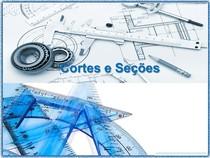 DESENHO MECANICO - Cortes E Seções