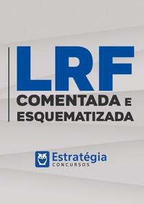 LRF COMENTADA E ESQUEMATIZADA (Estratégia Concursos)