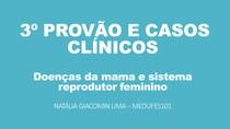 3º PROVÃO E CASOS CLÍNICOS - MAMA E SIS REPRODUTOR FEMININO