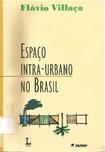 Espaço Intra Urbano no Brasil. Capítulos de 1 a 5 - Flávio Villaça
