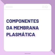 Componentes da Membrana Plasmática